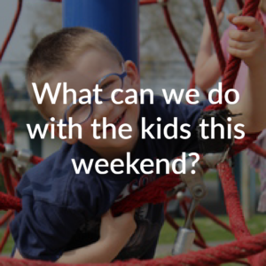 What can we do with the kids this weekend?