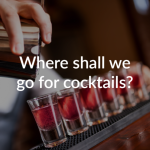 Where shall we go for cocktails?