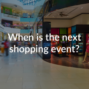 When is the next shopping event?
