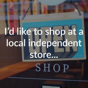 I'd like to shop at a local independent store...