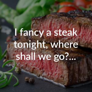 I fancy a steak tonight, where shall we go?